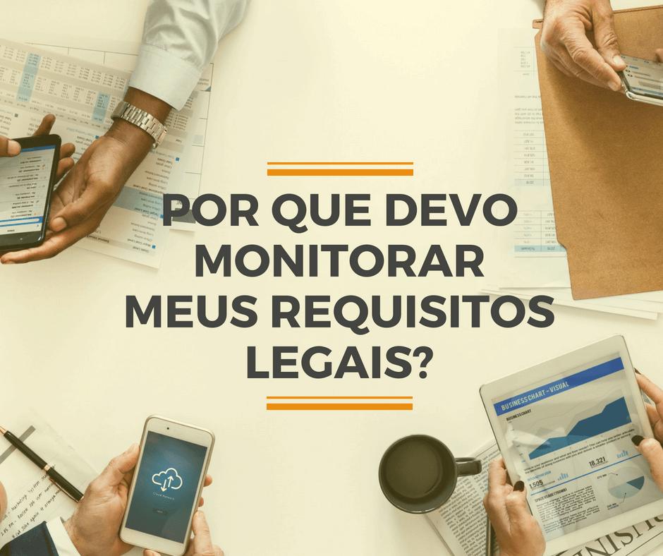 Por que eu preciso monitorar os Requisitos Legais da minha empresa?