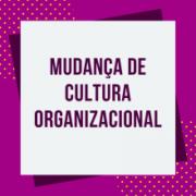 Os desafios da Cultura de transformação dentro das Organizações