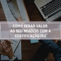 Certificação da norma ISO: como gerar valor para minha empresa?