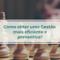 Como obter uma Gestão mais eficaz e eficiente e de forma preventiva?