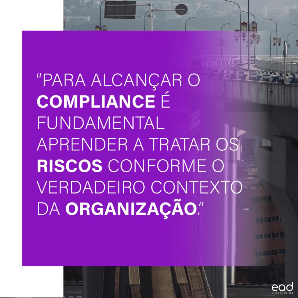 para alcançar o compliance é fundamental aprender a tratar os riscos conforme o verdadeiro contexto da organização. Verde Ghaia